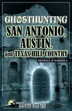 Ghosthunting San Antonio, Austin, and Texas Hill Country (Paperback or Softback)
