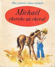Michaël Cherche un Cheval * Mon Premier Album Hachette *  RICHARTOL * enfant