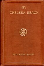 Blunt, Reginald BY CHELSEA REACH - SOME RIVERSIDE RECORDS 1921 Hardback BOOK