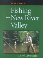 Fishing the New River Valley : An Angler's Guide, Paperback by Smith, M. W., ...