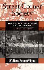 Street Corner Society: The Social Structure Of An Italian Slum, By Whyte, Willia