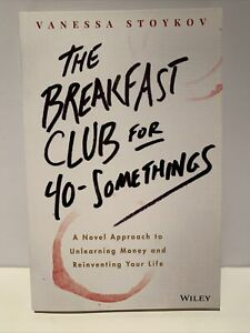 The Breakfast Club for 40-Somethings:Novel Approach Unlearning Money - Vanessa S