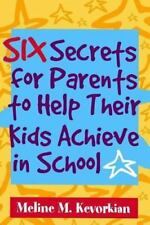 Six Secrets for Parents to Help Their Kids Achieve in School (Paperback or Softb