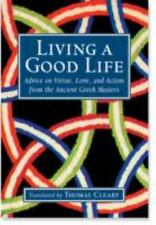 Living a Good Life : Advice on Virtue, Love, and Action from the Ancient...