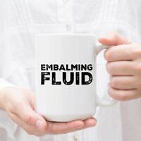 Embalming Fluid Funeral Director Mortician Embalmer Funny Gift Coffee Mug Cup