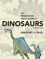 Princeton Field Guide to Dinosaurs by Gregory S. Paul (Hardback, 2016)