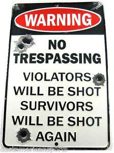 WARNING Sign No Trespassing Violators Will Be Shot Survivors Will Be Shot Again