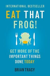 Eat That Frog  Get More Of The Important Things Done Today by Brian Tracy NEW