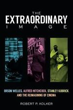 The Extraordinary Image: Orson Welles, Alfred Hitchcock, Stanley Kubrick, and th