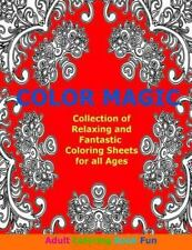 Color Magic : Collection of Relaxing and Fantastic Coloring Sheets for All...