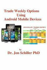 Trade Weekly Options Using Android Mobile Devices by Jon Schiller (2012,...