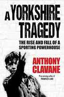 A Yorkshire Tragedy The Rise and Fall of a Sporting Powerhouse - Anthony Clavane