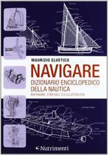 Navigare. Dizionario enciclopedico della nautica - Elvetico Maurizio