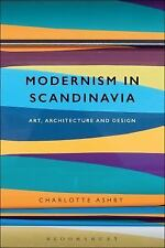 Modernism in Scandinavia : Art, Architecture and Design by Charlotte Ashby...