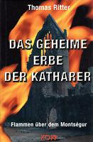 DAS GEHEIME ERBE DER KATHARER - Flammen über dem Montsegur - Thomas Ritter BUCH