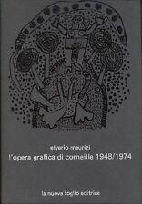 CORNEILLE - Maurizi Elverio, L'opera grafica di Corneille 1948/1974