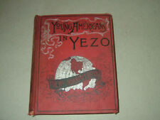 1892 YOUNG AMERICANS IN  YEZO BY EDWARD GREEY   ardcover ILLUSTRATED