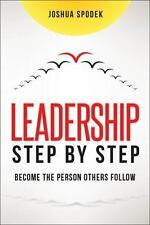 Leadership Step by Step : Become the Person Others Follow by Joshua Spodek...