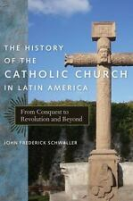 The History of the Catholic Church in Latin America: From Conquest to Revolution