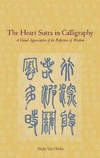 The Heart Sutra in Calligraphy: A Visual Appreciation of The Perfection of Wisdo