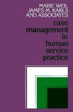 Case Management in Human Service Practice: A Systematic Approach to Mobilizing R