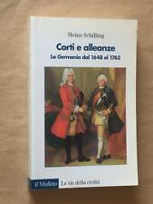 Heinz Schilling - CORTI E ALLEANZE la Germania dal 1648 al 1763 - il Mulino
