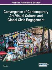 Convergence of Contemporary Art, Visual Culture, and Global Civic Engagement:...