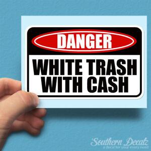 "White Trash With Cash Danger Warning - Vinyl Decal Sticker - c12 - 6"" x 3.75"""