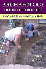 ARCHAEOLOGY -Life in the Trenches: It Ain't All Golden Masks and Crystal Skulls