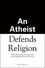 An Athiest Defends Religion: Why Humanity is Better Off with Religion Than Witho