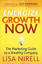 Energize Growth NOW : The Marketing Guide to a Wealthy Company by Lisa Nirell (2