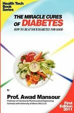 The Miracle Cures of Diabetes : How to Beat Your Diabetes for Good by Awad...