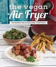 The Vegan Air Fryer: The Healthier Way to Enjoy Deep-Fried Flavors (PDF)