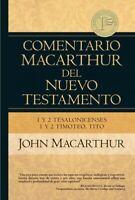 Comentario Macarthur del nuevo testamento : 1y2 Tesalonicenses, 1y2 Timoteo T...