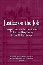 Justice on the Job: Perspectives on the Erosion of Collective Bargaining in the