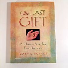 The Last Gift, Gary E. Parker A Christmas Story About Forgiveness Hardcover