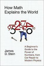 How Math Explains the World: A Guide to the Power of Numbers, from Car Repair to