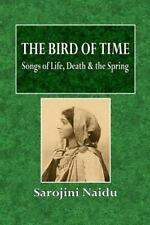 The Bird of Time : Songs of Life, Death and the Spring by Sarojini Naidu...