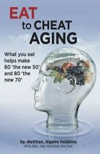 Eat to Cheat Aging: What You Eat Helps Make '60 the New 50' and '80 the New 70'