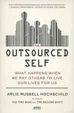The Outsourced Self : What Happens When We Pay Others to Live Our Lives for...