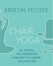 Chair Yoga: Sit, Stretch, and Strengthen Your Way to a Happier, Healthier You by