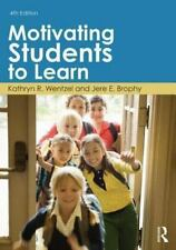 Motivating Students to Learn by Kathryn R. Wentzel and Jere E. Brophy (2013,...