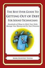 The Best Ever Guide to Getting Out of Debt for Sound Technicians : Hundreds...