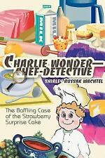 Charlie Wonder--Chef-Detective : The Baffling Case of the Strawberry Surprise...