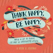 Think Happy, Be Happy: Art, Inspiration, Joy