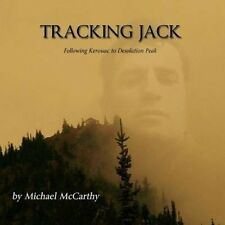 Tracking Jack: Following Kerouac to Desolation Peak by McCarthy, Michael