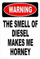 Warning THE SMELL OF DIESEL Make Me Horney Aluminum 18 x12 Metal Novelty Sign
