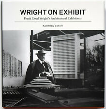 Wright on Exhibit: Frank Lloyd Wright's Architectural Exhibit by Kathryn Smith