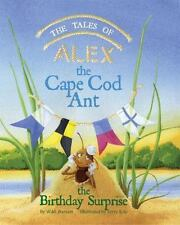 The Tales of Alex the Cape Cod Ant : The Birthday Surprise by W. M. Burnett...