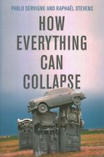 How Everything Can Collapse A Manual for our Times 9781509541393 | Brand New